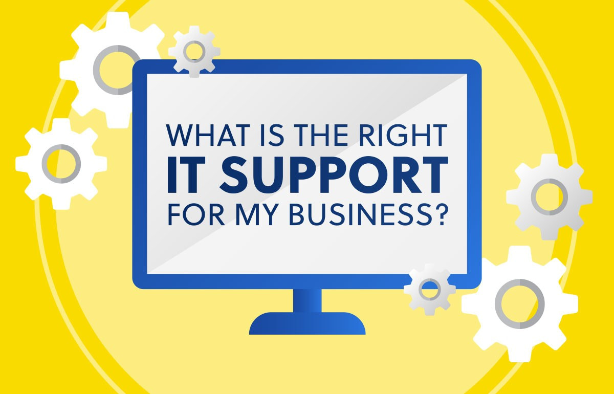 What Is The Right IT Support For My Business